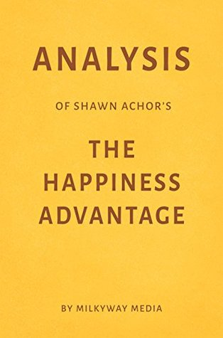 Analysis of Shawn Achor's The Happiness Advantage by Milkyway Media