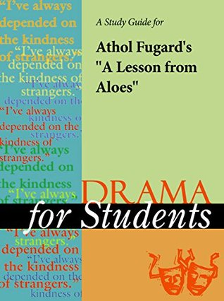 """A Study Guide for Athol Fugard's """"A Lesson from Aloes"""""""