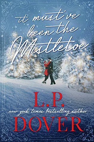 It Must've Been the Mistletoe by L.P. Dover