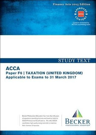 ACCA Approved - F6 Taxation UK - Finance Acts 2015 (FA2015 and Finance Act 2015): No. 2: Study Text (for the March 2017 Exams)