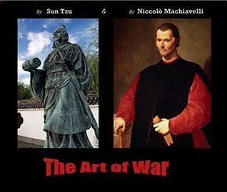 THE ART OF WAR by Sun Tzu And by Niccolo Machiavelli