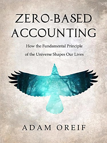 Zero-Based Accounting: How the Fundamental Principle of the Universe Shapes Our Lives