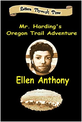 Mr. Harding's Oregon Trail Adventure (Letters Through Time Book 3)