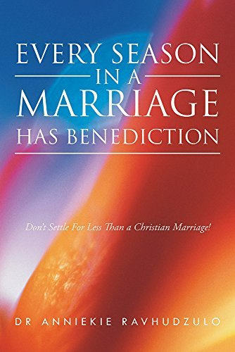 Every Season in a Marriage has Benediction: Don't Settle For Less Than a Christian Marriage!