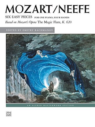 """Six Easy Pieces (based on Mozart's opera """"The Magic Flute,"""" K. 620): Advanced Piano Duets (1 Piano, 4 Hands) (Alfred Masterwork Edition)"""