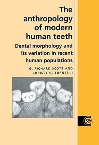 The Anthropology of Modern Human Teeth: Dental Morphology and its Variation in Recent Human Populations (Cambridge Studies in Biological and Evolutionary Anthropology)