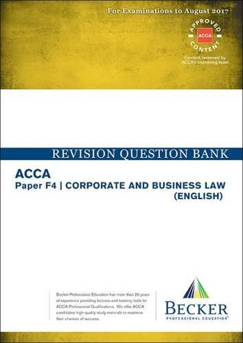 ACCA Approved- F4 Corporate & Business Law: Revision Question Bank (for All Exams Up to Aug 2017)