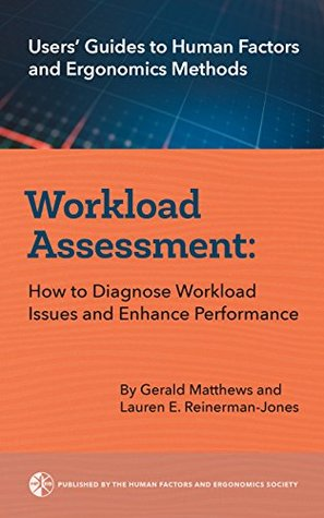 Workload Assessment: How to Diagnose Workload Issues and Enhance Performance (Users' Guides to Human Factors and Ergonomics Methods)