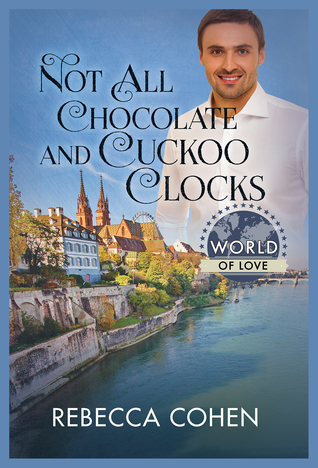Book Review: Not All Chocolate and Cuckoo Clocks by Rebecca Cohen