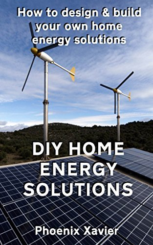 DIY Home energy solutions: How to design and build your own home energy solutions