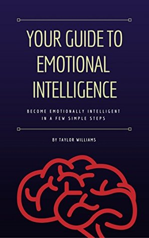 Your Guide to Emotional Intelligence: Become emotionally intelligent in a few simple steps