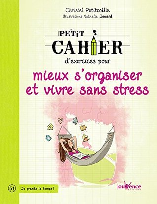 Petit cahier d'exercices pour mieux s'organiser et vivre sans stress