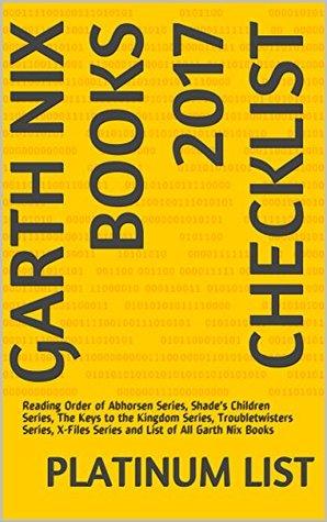 Garth Nix Books 2017 Checklist: Reading Order of Abhorsen Series, Shade's Children Series, The Keys to the Kingdom Series, Troubletwisters Series, X-Files Series and List of All Garth Nix Books