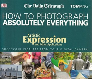 How to Photograph Absolutely Everything: Artistic Expression and Other Applications