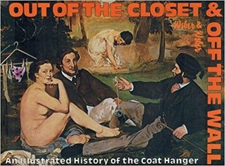 Out of the Closet and Off the Wall: An Illustrated History of the Coat Hanger