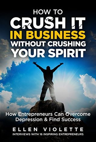 How to Crush it in Business Without Crus...