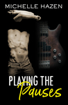 Playing the Pauses by Michelle Hazen