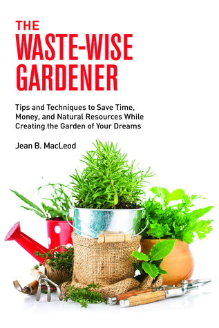 The Waste-Wise Gardener: Tips and Techniques to Sa...