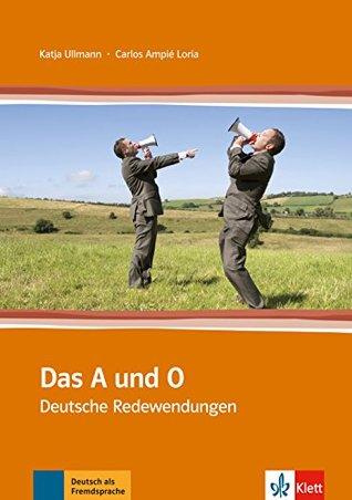 Das Und O: Das A Und O - Deutsche Redewendungen