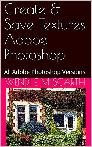 Create & Save Textures Adobe Photoshop: All Adobe Photoshop Versions (Adobe Photoshop Made Easy Book 201)