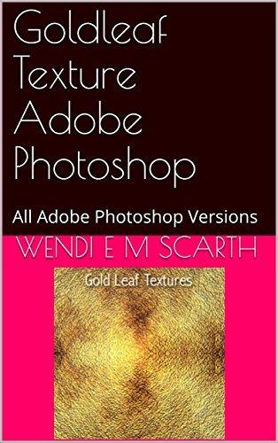 Goldleaf Texture Adobe Photoshop: All Adobe Photoshop Versions (Adobe Photohsop Made Easy Book 196)