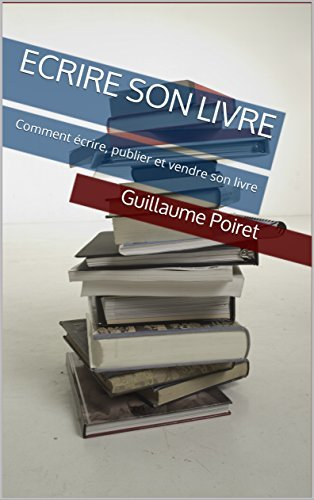 Ecrire son livre: Comment écrire, publier et vendre son livre