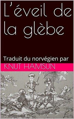 L'éveil de la glèbe: Traduit du norvégien par (Le Livre de Poche, no 3312 t. 329)