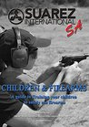Children and Firearms:: A Guide to Training your children to safely use firearms.