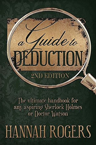 A Guide to Deduction: 2nd Edition: The ultimate handbook for any aspiring Sherlock Holmes or Doctor Watson
