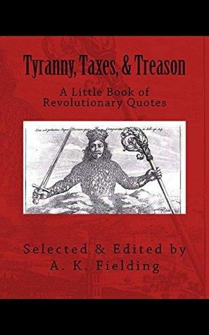 A Little Book of Revolutionary Quotes: Tyranny, Taxes, & Treason