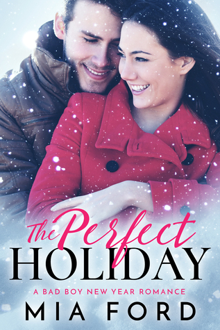 The Perfect Holiday - A Bad Boy New Year Romance by Mia Ford