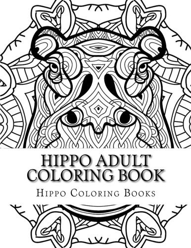 Hippo Adult Coloring Book: Large Print One Sided Stress Relieving, Relaxing Hippo Coloring Book For Grownups, Women, Men & Youths. Easy Hippo Designs ... Hippo Coloring Desigsn For The Family)