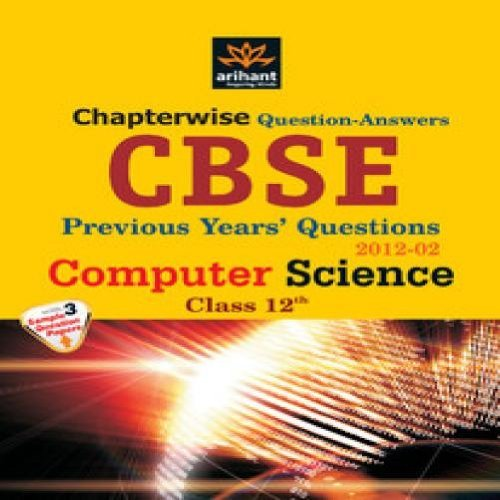 CBSE Chapterwise Question-Answers: Computer Science Previous Years' Questions with 3 Sample Question Papers for Class - 12 (2012 - 02)
