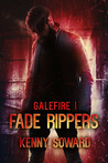 Fade Rippers (Galefire, #1)