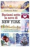 Baciami sotto la neve di New York by Catherine Rider