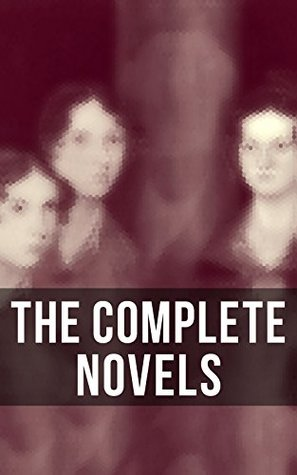 The Complete Novels: Jane Eyre, Wuthering Heights, Shirley, Villette, The Professor, Emma, Agnes Grey, The Tenant of Wildfell Hall