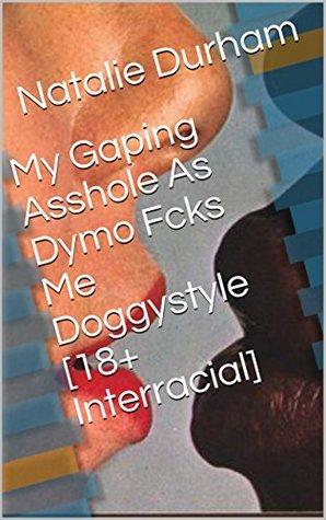 My Gaping Asshole As Dymo Fcks Me Doggystyle [18+ Interracial]