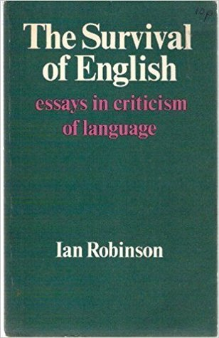 the survival of english essays in criticism of language by ian robinson