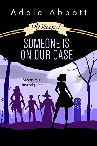 Whoops! Someone Is On Our Case (Susan Hall Investigates Book 3)