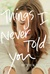 Things I Never Told You
