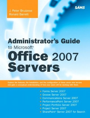 Administrator's Guide to Microsoft Office 2007 Servers: Forms Srvr 2007, Groove Srvr 2007, Live Communications Srvr 2007, PerformancePoint Srvr 2007, Project ... Srvr 2007, SharePoint Srvr 2007 for Search