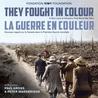 They Fought in Colour / La Guerre en couleur: A New Look at Canada's First World War Effort / Nouveau regard sur le Canada dans la Première Guerre mondiale