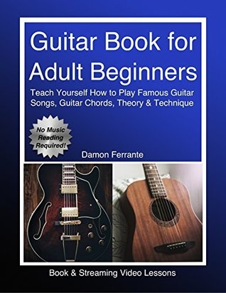 Guitar Book for Adult Beginners: Teach Yourself How to Play Famous Guitar Songs, Guitar Chords, Music Theory & Technique (Book & Streaming Video Lessons)