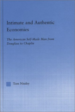 Intimate & Authentic Economies of the American Self-Made Man (Literary Criticism and Cultural Theory)