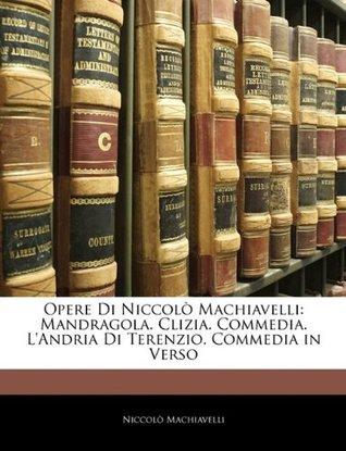 Mandragola. Clizia. Commedia. L'andria Di Terenzio. Commedia in Verso