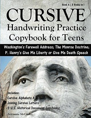 """Cursive Handwriting Practice Copybook for Teens: Washington's Farewell Address, The Monroe Doctrine, and Patrick Henry's Speech """"Give Me Liberty or Give Me Death!"""""""