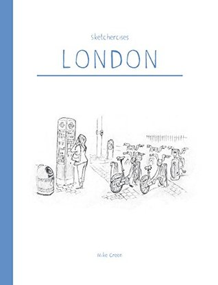 Sketchercises London: An Illustrated Sketchbook on London and its People