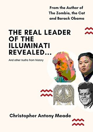 The Real Leader of the Illuminati Revealed: ... And other truths from history