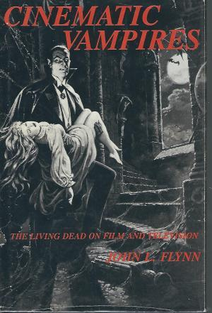 Cinematic Vampires: The Living Dead on Film and Television, from the Devil's Castle (1896) to Bram Stoker's Dracula (1992)
