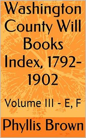 washington-county-will-books-index-1792-1902-volume-iii-e-f